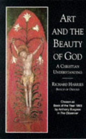 Art and the Beauty of God: A Christian Understanding (Contemporary Christian Insights): Harries, ...