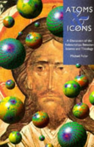 9780264673837: Atoms and Icons: A Discussion of the Relationship Between Science and Theology