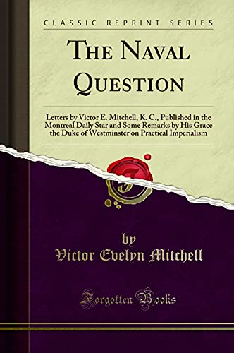 The Naval Question: Letters by Victor E.: Victor Evelyn Mitchell
