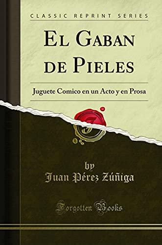 El Gaban de Pieles: Juguete Comico En: Juan Perez Zuniga