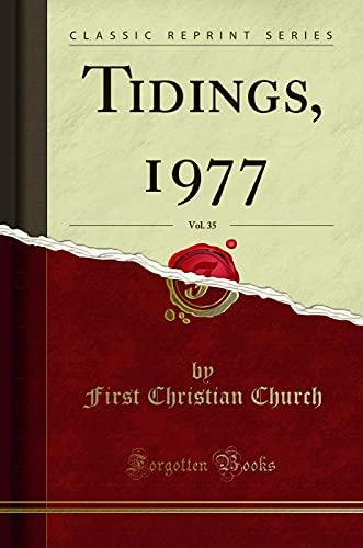 Tidings, 1977, Vol. 35 (Classic Reprint): Church, First Christian