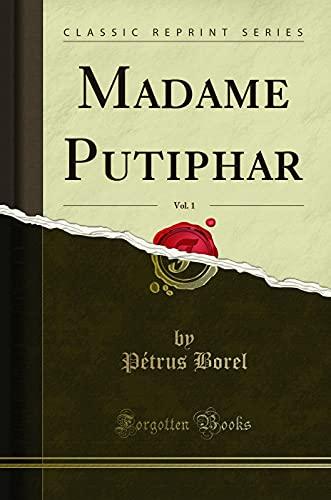 Madame Putiphar, Vol. 1 (Classic Reprint) (Paperback): Petrus Borel
