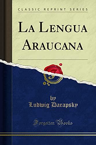 La Lengua Araucana (Classic Reprint) (Paperback): Ludwig Darapsky