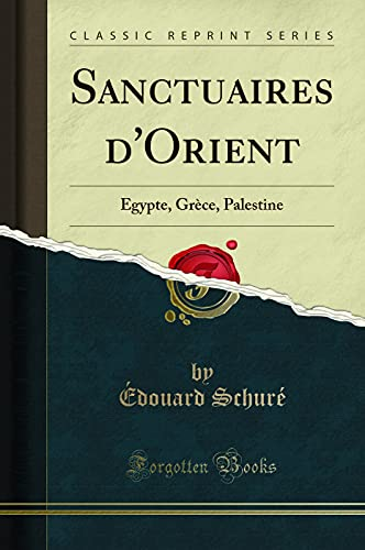 Sanctuaires d'Orient: Égypte, Grèce, Palestine (Classic Reprint): Schuré, Édouard