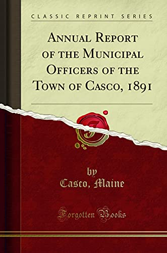 Annual Report of the Municipal Officers of: Casco Maine