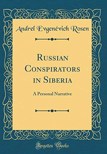 9780265163214: Russian Conspirators in Siberia: A Personal Narrative (Classic Reprint)