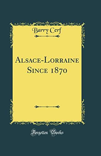 9780265166628: Alsace-Lorraine Since 1870 (Classic Reprint)