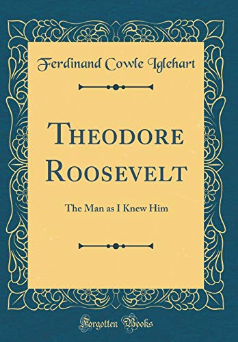 9780265179468: Theodore Roosevelt: The Man as I Knew Him (Classic Reprint)