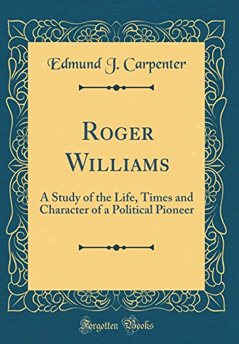9780265202951: Roger Williams: A Study of the Life, Times and Character of a Political Pioneer (Classic Reprint)