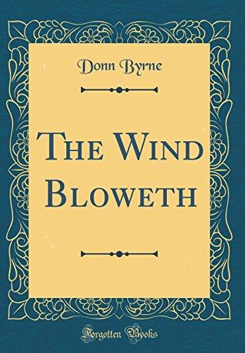 The Wind Bloweth (Classic Reprint) (Hardback): Donn Byrne