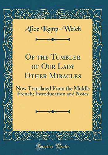 9780265223093: Of the Tumbler of Our Lady Other Miracles: Now Translated From the Middle French; Introducation and Notes (Classic Reprint)