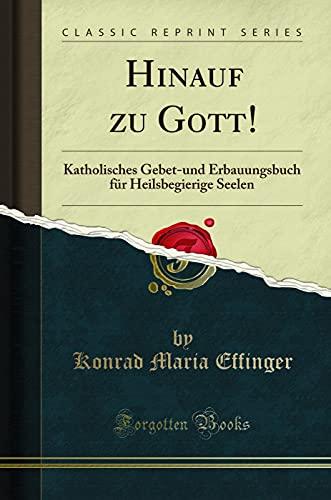 Hinauf Zu Gott!: Katholisches Gebet-Und Erbauungsbuch Fur: Konrad Maria Effinger