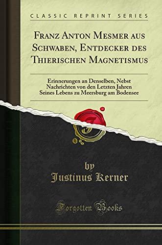 Franz Anton Mesmer Aus Schwaben, Entdecker Des: Kerner, Justinus