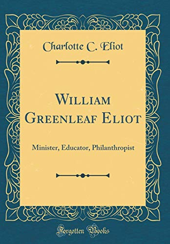 9780265232286: William Greenleaf Eliot: Minister, Educator, Philanthropist (Classic Reprint)