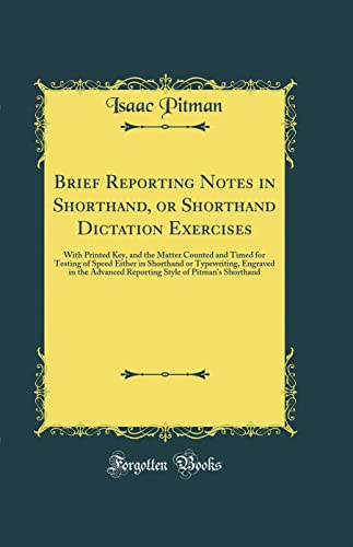 9780265248492: Brief Reporting Notes in Shorthand, or Shorthand Dictation Exercises: With Printed Key, and the Matter Counted and Timed for Testing of Speed Either Reporting Style of Pitman's Shorthand
