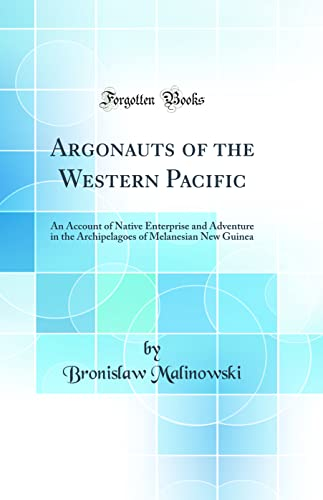 9780265285091: Argonauts of the Western Pacific: An Account of Native Enterprise, and Adventure in the Archipelagoes of Melanesian New Guinea (Classic Reprint)