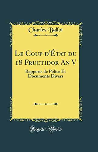 9780265316689: Le Coup d'État du 18 Fructidor An V: Rapports de Police Et Documents Divers (Classic Reprint)