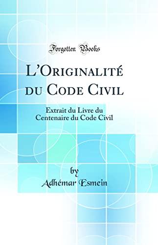 L Originalite Du Code Civil: Extrait Du: Adhemar Esmein