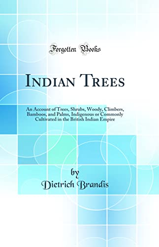 Indian Trees: An Account of Trees, Shrubs,: Brandis, Dietrich