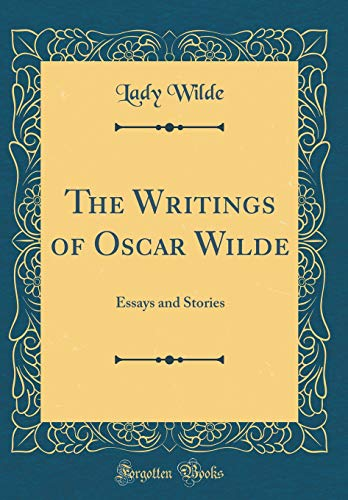 Global Warming Essay In English  The Writings Of Oscar Wilde Essays And Stories Classic  Reprint Science Essays also How To Write An Application Essay For High School  The Writings Of Oscar Wilde Essays And Stories  My English Essay