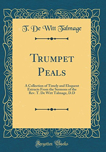 9780265401293: Trumpet Peals: A Collection of Timely and Eloquent Extracts from the Sermons of the Rev. T. de Witt Talmage, D.D (Classic Reprint)