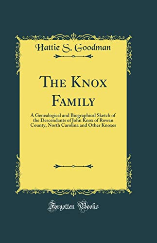 9780265407851: The Knox Family: A Genealogical and Biographical Sketch of the Descendants of John Knox of Rowan County, North Carolina and Other Knoxes (Classic Reprint)