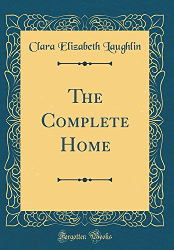 9780265409572: The Complete Home (Classic Reprint)