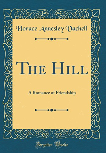 9780265434581: The Hill: A Romance of Friendship (Classic Reprint)