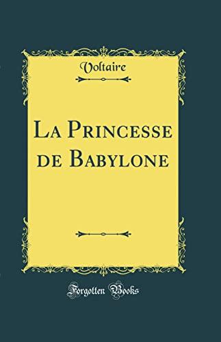 La Princesse de Babylone (Classic Reprint) (Hardback): Voltaire