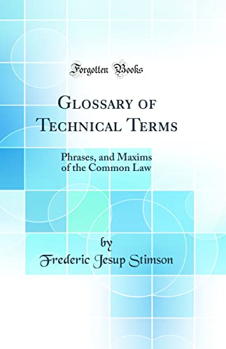 9780265472347: Glossary of Technical Terms: Phrases, and Maxims of the Common Law (Classic Reprint)
