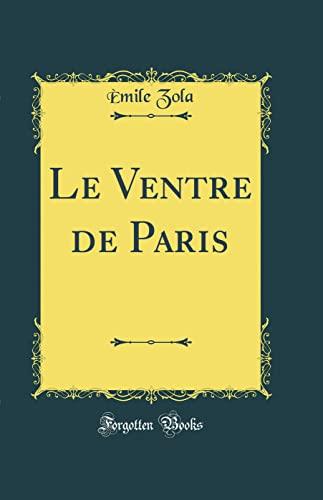 9780265490167: Le Ventre de Paris (Classic Reprint)