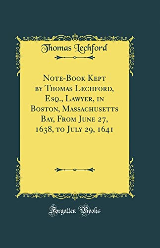 9780265512616: Note-Book Kept by Thomas Lechford, Esq., Lawyer, in Boston, Massachusetts Bay, from June 27, 1638, to July 29, 1641 (Classic Reprint)