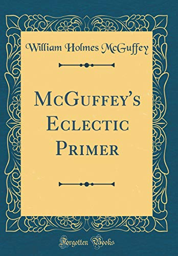 9780265524138: McGuffey's Eclectic Primer (Classic Reprint)