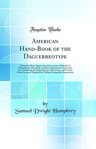 9780265550908: American Hand-Book of the Daguerreotype: Giving the Most Approved and Convenient Methods for Preparing the Chemicals, and the Combinations Used in the ... Other Processes Employed in Taking Heliograp