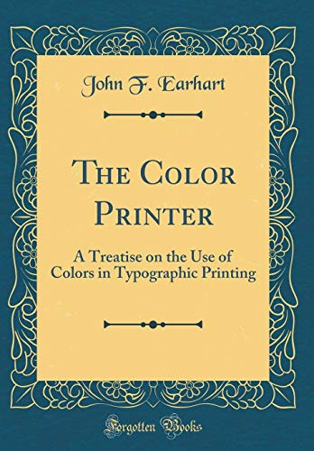 9780265561621: The Color Printer: A Treatise on the Use of Colors in Typographic Printing (Classic Reprint)