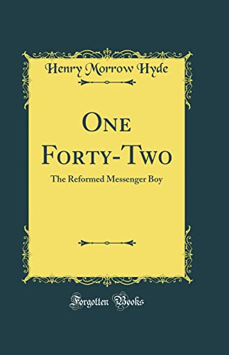 9780265573877: One Forty-Two: The Reformed Messenger Boy (Classic Reprint)