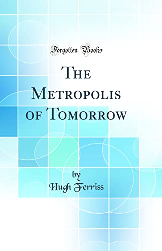9780265591284: The Metropolis of Tomorrow (Classic Reprint)