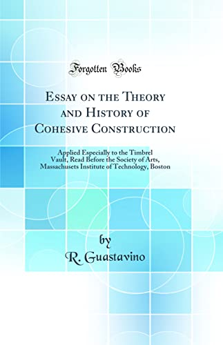9780265593165: Essay on the Theory and History of Cohesive Construction: Applied Especially to the Timbrel Vault, Read Before the Society of Arts, Massachusets Institute of Technology, Boston (Classic Reprint)