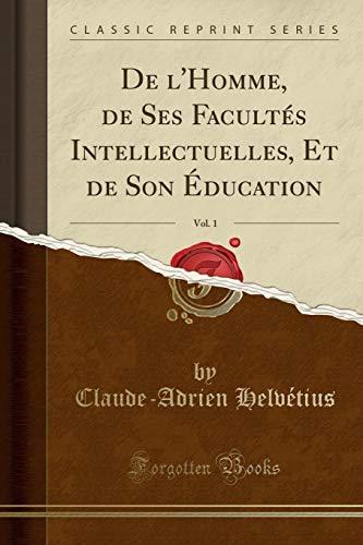 de L Homme, de Ses Facultes Intellectuelles,: Claude-Adrien Helvetius