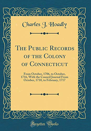 9780265627655: The Public Records of the Colony of Connecticut: From October, 1706, to October, 1716, With the Council Journal From October, 1710, to February, 1717 (Classic Reprint)