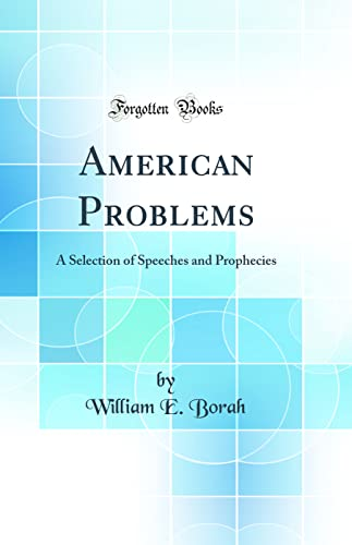 American Problems A Selection of Speeches and: Borah, William E.
