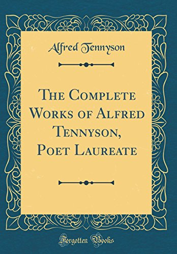 9780265677384: The Complete Works of Alfred Tennyson, Poet Laureate (Classic Reprint)