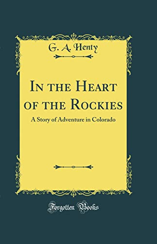 9780265677803: In the Heart of the Rockies: A Story of Adventure in Colorado (Classic Reprint)