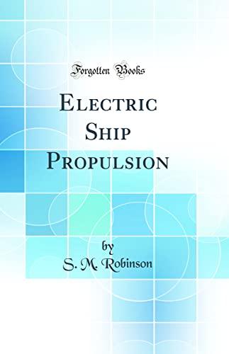 Electric Ship Propulsion (Classic Reprint): Robinson, S. M.