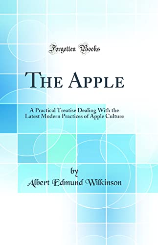 9780265767986: The Apple: A Practical Treatise Dealing with the Latest Modern Practices of Apple Culture (Classic Reprint)