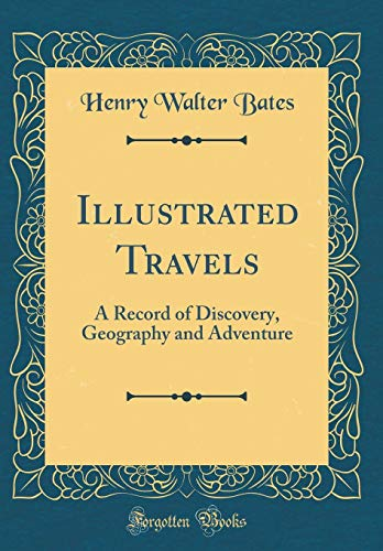 9780265860878: Illustrated Travels: A Record of Discovery, Geography and Adventure (Classic Reprint)
