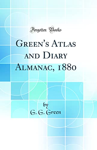 Green s Atlas and Diary Almanac, 1880: G G Green