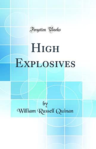 9780265930342: High Explosives (Classic Reprint)