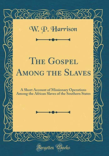 9780265951989: The Gospel Among the Slaves: A Short Account of Missionary Operations Among the African Slaves of the Southern States (Classic Reprint)