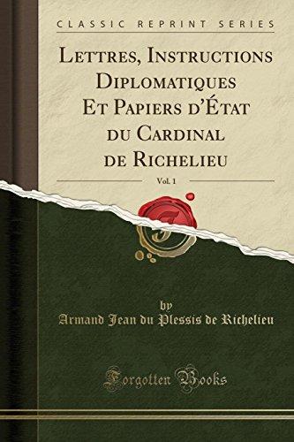 Lettres, Instructions Diplomatiques Et Papiers D'Etat Du: Richelieu, Armand Jean
